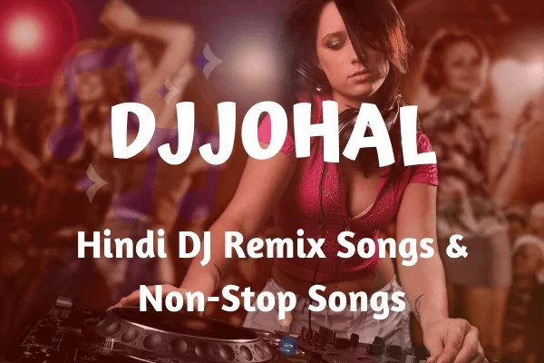 DJJOHAL 2020 – Hindi Songs, Videos Download, New Single Songs, Popular Punjabi Songs & New Dj Songs