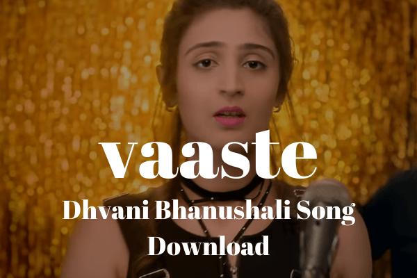 dhvani bhanushali vaaste vaste song