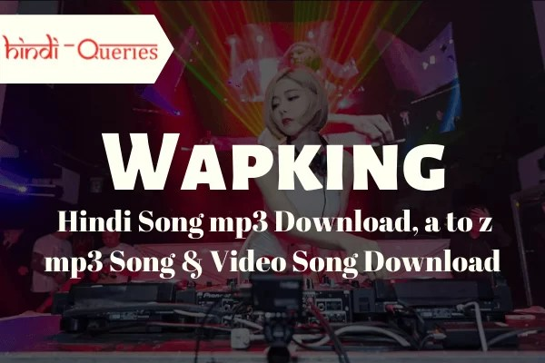 Wapking 2020 – Free mp3 Songs, Video Songs, Ringtones & a to z mp3 Song Free Download Hindi