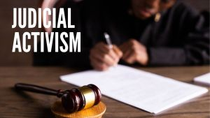 Read more about the article What is Judicial Activism, Definition, Meaning, History, Example