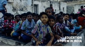 Read more about the article Everything About Indian Education System, Right to Education act, Features, Importance