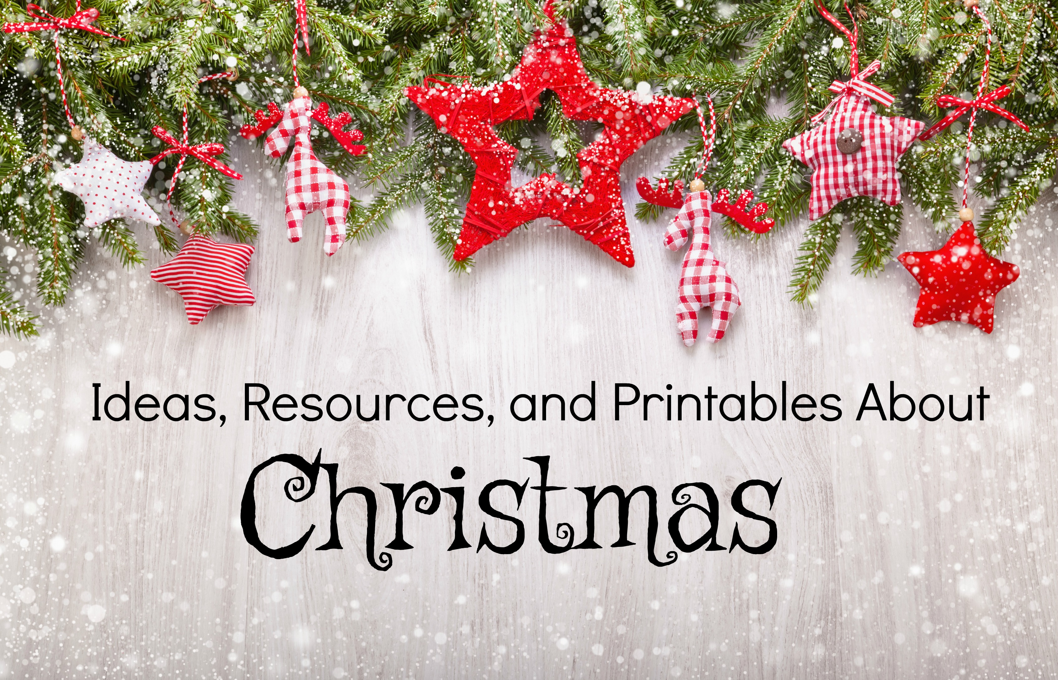 Ideas Resources And Printables About Christmas
