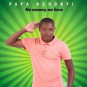 Papa Nghonyi No money no love Mp3 Download Fakaza