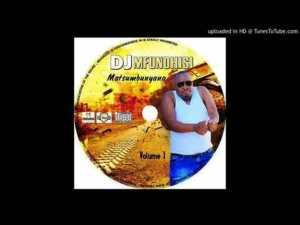 Dj Mfundhisi - Dzungudza Mp3 Download Fakaza | New Album, Songs