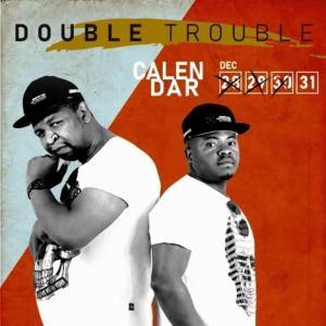 Download Double Trouble Calendar Mp3 Album Fakaza 2020, 2021 Songs