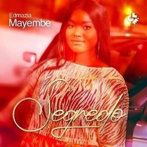 Edmazia Mayembe - Segredo Mp3 Download Fakaza