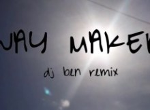 Dj Ben Fj Way Maker Gospel Remix Mp3 Download Fakaza