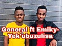 General Ft Emiky Yek'ubuzulisa Mp3 Download Fakaza