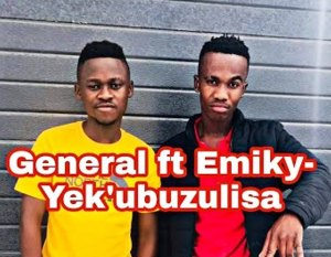 General Ft Emiky Yek'ubuzulisa Mp3 Download Fakaza