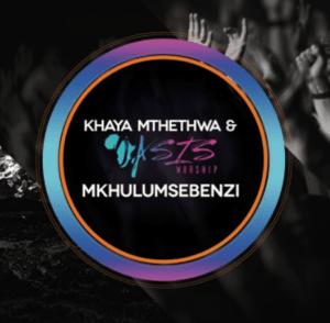 Khaya Mthethwa - Mkhulu Umsebenzi Mp3 Download Fakaza
