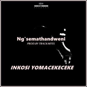 Inkosi Yomacekeceke Ng'semathandweni Mp3 Download Fakaza