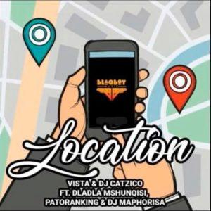 Vista & DJ Catzico - Location Sila Mp3 Download Fakaza