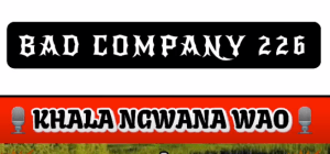 BAD COMPANY - KHALA NGWANA WAO Mp3 Download (NEW HIT 2021)