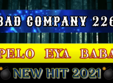 BAD COMPANY - PELO EYA BABA (NEW HIT 2021) Mp3 Download