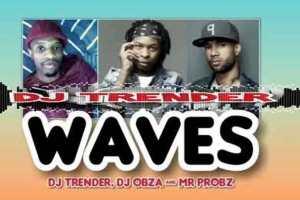 DJ Trender, DJ Obza & Mr Probz – WAVES Mp3 Download Fakaza