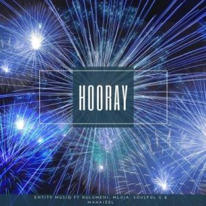 Entity MusiQ – Cela nithi Hooray Mp3 Download Fakaza