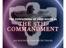 Download Mp3 The Godfathers Of Deep House SA The 5Th Commandment Chapter 2 Album Zip