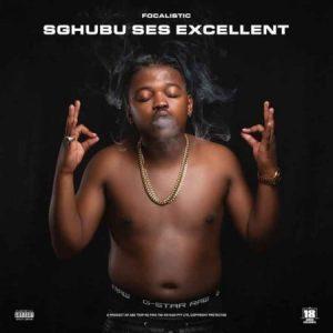Focalistic – Sgubhu Ses Excellent Mp3 Download Fakaza