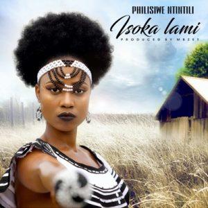 Philisiwe Ntintili – Isoka Lami video Mp4 Download Faakza / Lyrics