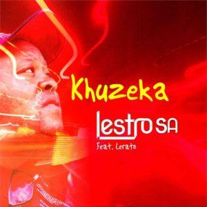 Lestrosa – Khuzeka Amapiano Mp3 Download Fakaza