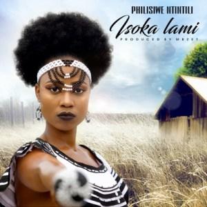Philisiwe Ntintili buya - Isoka Lami Mp3 Download Fakaza
