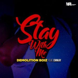 Demolition Boiz – Stay With Me ft. Ennkay Mp3 Download Fakaza