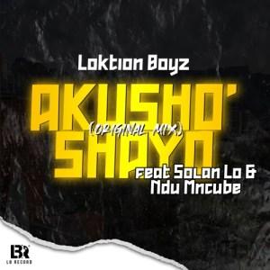 Download Mp3 Loktion Boyz – Akusho'shayo ft. Solan Lo & Ndu Mncube