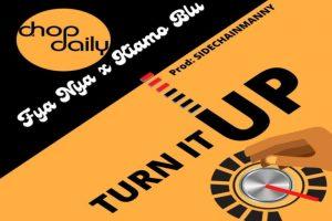 Chop Daily ft Fya Nya X Kiamo Blu – Turn It Up Mp3 Download Fakaza