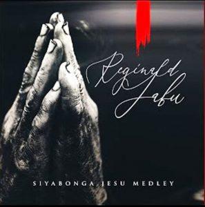 Reginald Jabu – Siyabonga Jesu Medley Mp3 Download Fakaza