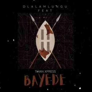 Dlala Mlungu & T-man Xpress – Bayede Mp3 Download Fakaza