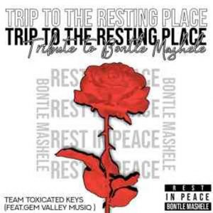 Toxicated Keys & Gem Valley MusiQ – Trip To The Resting Place (Tribute To Bontle Mashele) Mp3 Download Fakaza