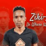 Ziki Z – Di Where Where ft M White Mp3 Download Fakaza