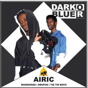 Airic - Dark Or Blue Ft. Manqonqo, Sbopho & Tie Tie Boyz