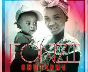 ALBUM: Fonzi – Khutsang (Zip file)