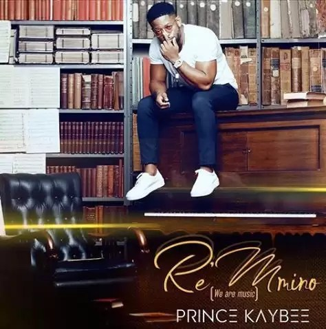 ALBUM: Prince Kaybee – Re Mmino (Zip File)