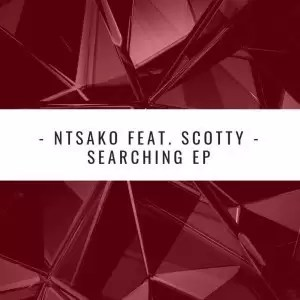 Ntsako – Searching (Main Mix) Ft. Scotty