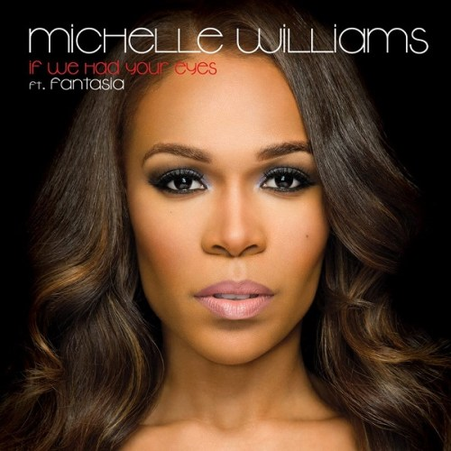 Michelle Williams feat. Fantasia - If We Had Your Eyes