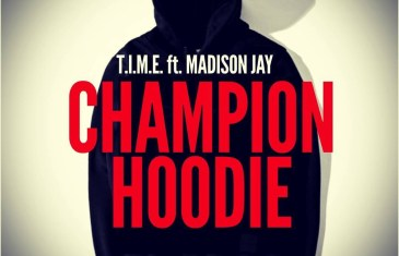(Audio) T.I.M.E FT Madison Jay – CHAMPION HOODIE @themadisonjay