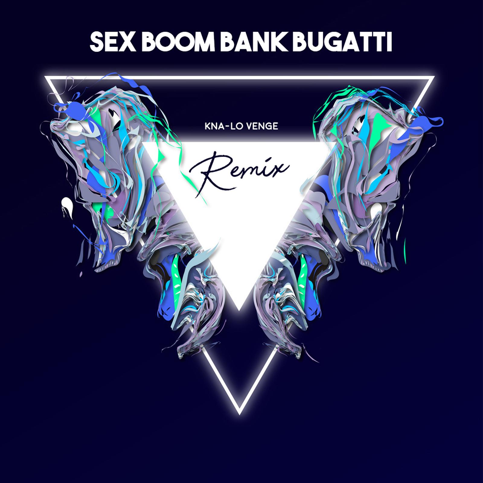 Kna-Lo Venge – Sex Boom Bank Bugatti