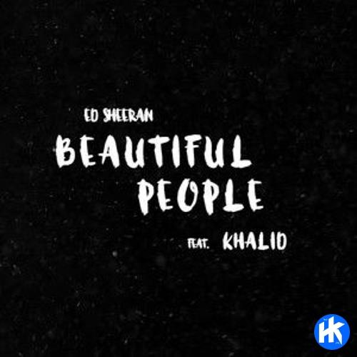 Ed Sheeran - Beautiful People ft. Khalid
