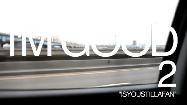 "E SENS documentary ""I'm Good"" episode 2: ISYOUSTILLAFAN"