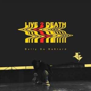 Bully Da Ba$tard - Live 2 Death (cover)