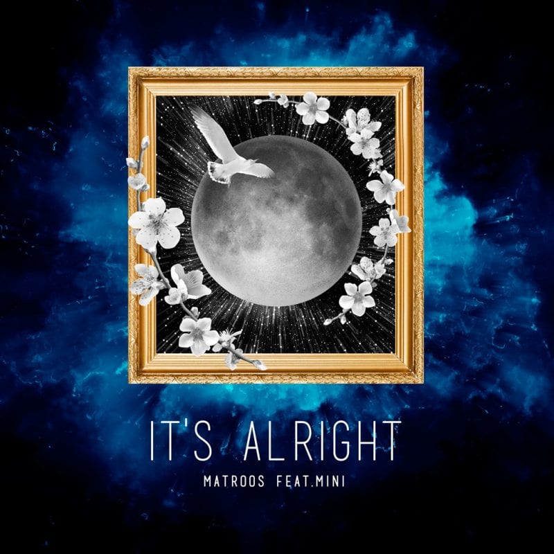 Producer/DJ MATROOS releases 'It's Alright (Feat. MINI)'