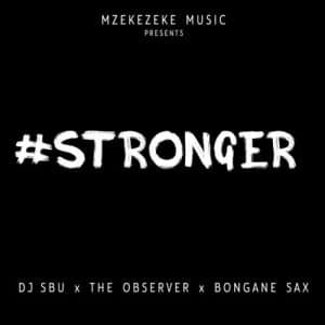 DJ Sbu – Stronger ft. The Observer Bongane Sax 300x300 - DJ Sbu – Stronger ft. The Observer & Bongane Sax
