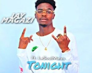 Jay Magazi – Tonight Ft. LaSoulMates Hiphopza - Jay Magazi – Tonight Ft. LaSoulMates