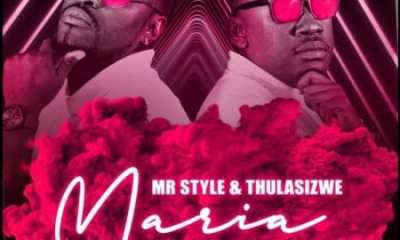 Mr Style – Maria ft. Thulasizwe mp3 download - Mr Style – Maria Ft. Thulasizwe