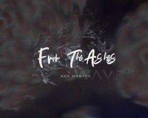 Ace Mantez – From the Ashes Hiphopza - EP: Ace Mantez – From the Ashes