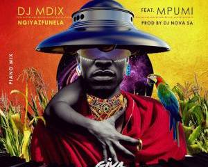 Dj Mdix Dj Nova Mpumi – Ngiyazfunela Piano Mix mp3 download zamusic Hip Hop More - Dj Mdix, Dj Nova & Mpumi – Ngiyazfunela (Piano Mix)