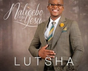 Download Lutsha Yolelo Nalicebo NguYesu Album Zip mp3 download zamusic Hip Hop More 12 - Lutsha Yolelo – Wazithwal'Izono