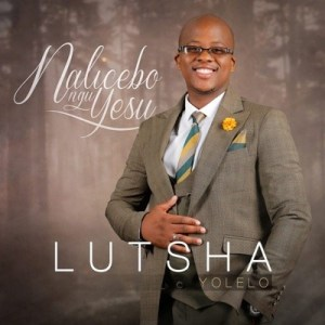 Download Lutsha Yolelo Nalicebo NguYesu Album Zip mp3 download zamusic Hip Hop More 3 - Lutsha Yolelo – Sicela Kuwe Menzi Wethu